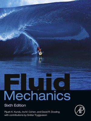 Fluid Mechanics by Pijush K. Kundu.                                              AVAILABLE eBook.