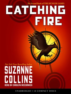 Catching Fire by Suzanne Collins. AVAILABLE Audiobook.