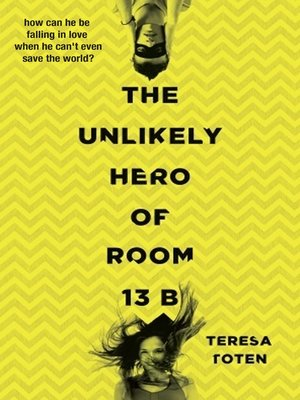 The Unlikely Hero of Room 13B by Teresa Toten. AVAILABLE eBook.