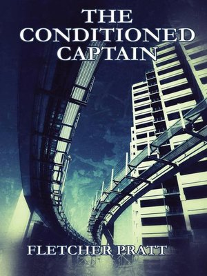 The Conditioned Captain by Fletcher Pratt. AVAILABLE eBook.