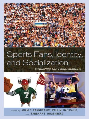 Sports Fans, Identity, and Socialization by Adam C. Earnheardt. AVAILABLE eBook.