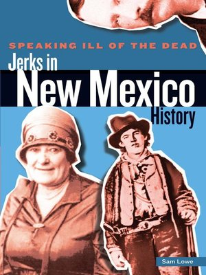 Jerks in New Mexico History by Sam Lowe.                                              AVAILABLE eBook.