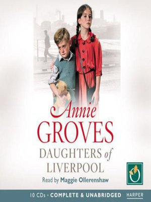 Daugters of Liverpool by Annie Groves. AVAILABLE Audiobook.