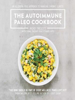 The Autoimmune Paleo Cookbook by Mickey Trescott. AVAILABLE eBook.