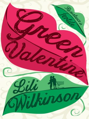Green Valentine by Lili Wilkinson. AVAILABLE eBook.
