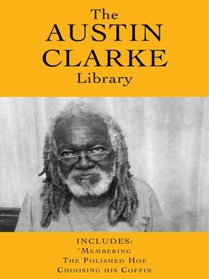 The Austin Clarke Library by Austin Clarke.                                              AVAILABLE eBook.