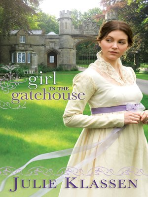 The Girl in the Gatehouse by Julie Klassen. AVAILABLE eBook.