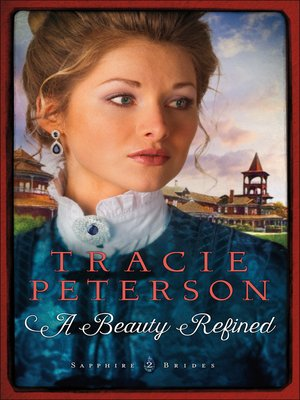 A Beauty Refined by Tracie Peterson. AVAILABLE eBook.