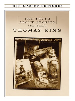 The Truth About Stories by Thomas King. AVAILABLE eBook.