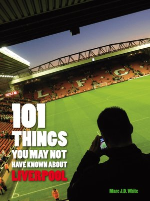 101 Things You May Not Have Known About Liverpool by Marc White. AVAILABLE eBook.