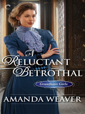 A Reluctant Betrothal by Amanda Weaver.                                              AVAILABLE eBook.