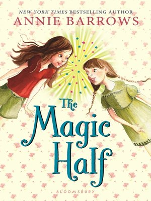 The Magic Half by Annie Barrows.                                              AVAILABLE eBook.