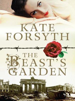 The Beast's Garden by Kate Forsyth.                                              WAIT LIST eBook.