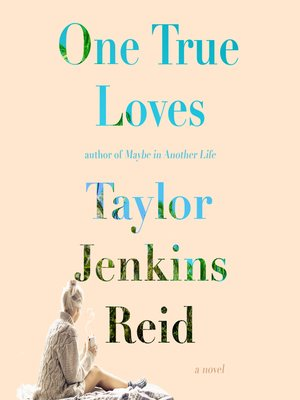 One True Loves by Taylor Jenkins Reid.                                              AVAILABLE Audiobook.