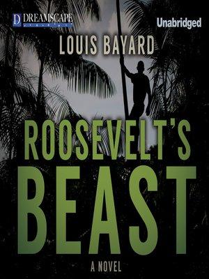 Roosevelt's Beast by Louis Bayard. WAIT LIST Audiobook.