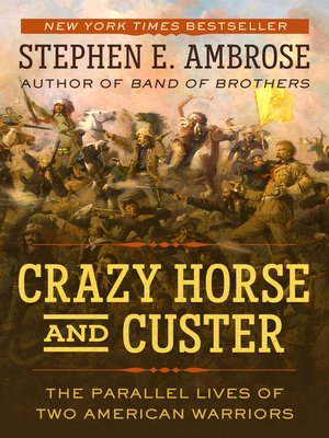 Crazy Horse and Custer by Stephen Ambrose. AVAILABLE eBook.