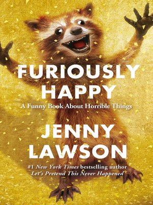 Furiously Happy by Jenny Lawson. AVAILABLE eBook.