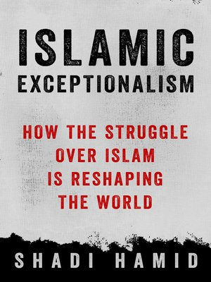 Islamic Exceptionalism by Shadi Hamid. AVAILABLE eBook.