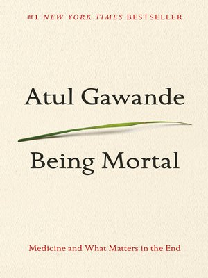 Being Mortal by Atul Gawande. AVAILABLE eBook.