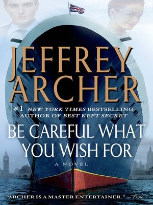 Be Careful What You Wish For by Jeffrey Archer. AVAILABLE eBook.