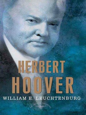 Herbert Hoover by William E. Leuchtenburg. AVAILABLE eBook.