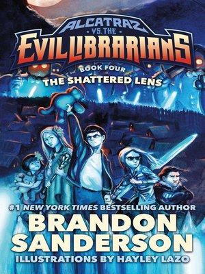 Alcatraz Versus the Shattered Lens by Brandon Sanderson.                                              AVAILABLE eBook.