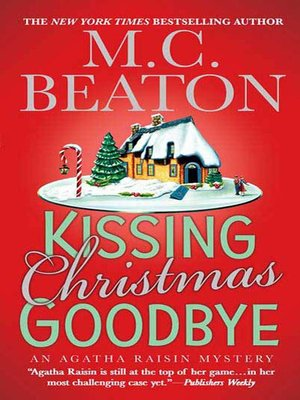 Kissing Christmas Goodbye by M. C. Beaton. WAIT LIST eBook.