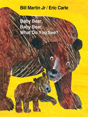 Baby Bear, Baby Bear, What Do You See? by Bill Martin, Jr..                                              AVAILABLE eBook.