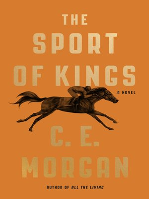 The Sport of Kings by C. E. Morgan.                                              AVAILABLE eBook.