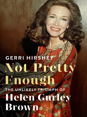 Not Pretty Enough by Gerri Hirshey. AVAILABLE eBook.