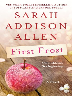 First Frost by Sarah Addison Allen.                                              AVAILABLE eBook.