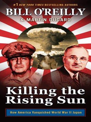 Killing the Rising Sun by Bill O'Reilly.                                              WAIT LIST eBook.