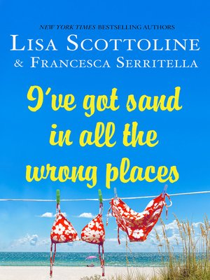 I've Got Sand In All the Wrong Places by Lisa Scottoline. WAIT LIST eBook.
