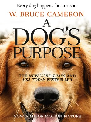 A Dog's Purpose by W. Bruce Cameron. AVAILABLE eBook.