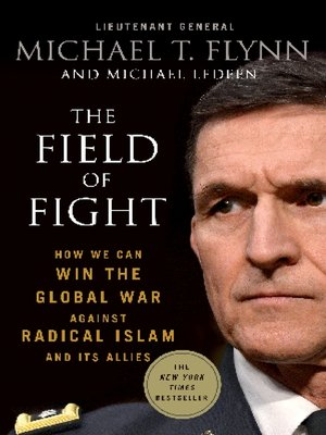 The Field of Fight by Lieutenant General (Ret.) Michael T. Flynn. AVAILABLE eBook.