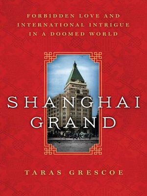 Shanghai Grand by Taras Grescoe.                                              AVAILABLE eBook.