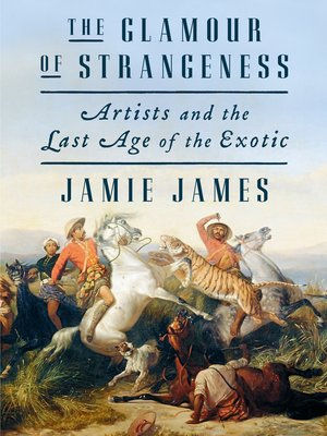The Glamour of Strangeness by Jamie James.                                              AVAILABLE eBook.