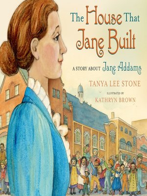 The House That Jane Built by Tanya Lee Stone. AVAILABLE eBook.