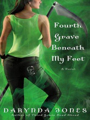 Fourth Grave Beneath My Feet by Darynda Jones. AVAILABLE eBook.