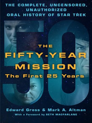 The Fifty-Year Mission: The Complete, Uncensored, Unauthorized Oral History of Star Trek, Volume 1 by Edward Gross. AVAILABLE eBook.