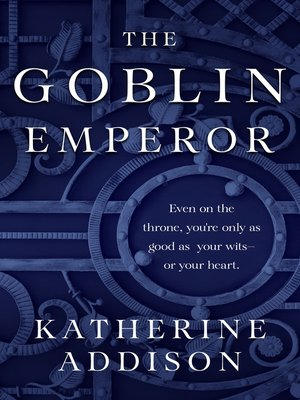 The Goblin Emperor by Katherine Addison. AVAILABLE eBook.