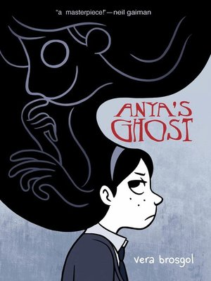 Anya's Ghost by Vera Brosgol.                                              AVAILABLE eBook.