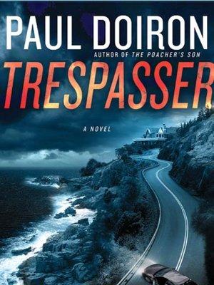 Trespasser by Paul Doiron. AVAILABLE eBook.