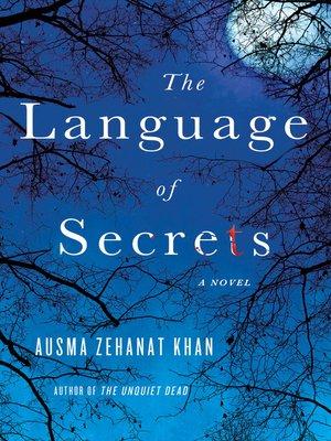 The Language of Secrets by Ausma Zehanat Khan.                                              AVAILABLE eBook.
