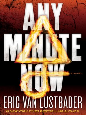 Any Minute Now by Eric Van Lustbader. AVAILABLE eBook.