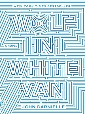 Wolf in White Van by John Darnielle. WAIT LIST eBook.