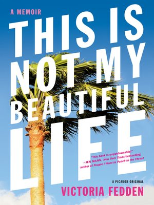 This Is Not My Beautiful Life by Victoria Fedden. AVAILABLE eBook.