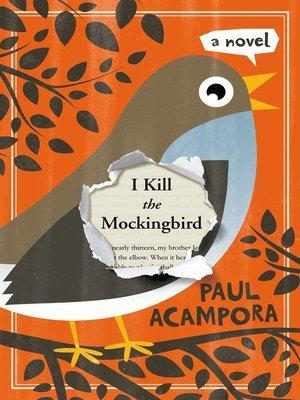 I Kill the Mockingbird by Paul Acampora. AVAILABLE eBook.