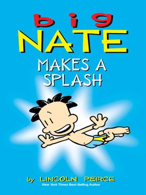 Big Nate Makes a Splash by Lincoln Peirce. AVAILABLE eBook.