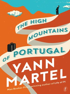 The High Mountains of Portugal by Yann Martel.                                              AVAILABLE eBook.